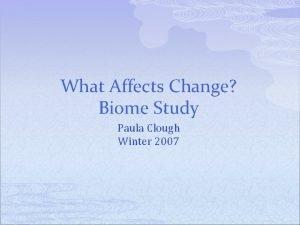 What Affects Change Biome Study Paula Clough Winter