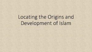 Locating the Origins and Development of Islam Locating