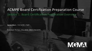 ACMPE Board Certification Preparation Course Session 1 Board