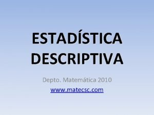 ESTADSTICA DESCRIPTIVA Depto Matemtica 2010 www matecsc com