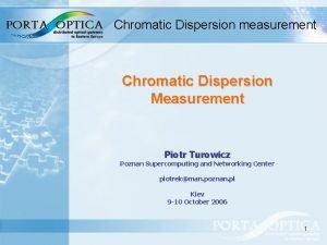 Chromatic Dispersion measurement Chromatic Dispersion Measurement Piotr Turowicz