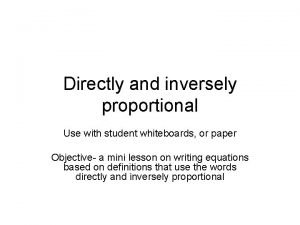 Directly and inversely proportional Use with student whiteboards