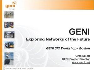 GENI Exploring Networks of the Future GENI CIO