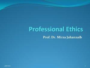 Professional Ethics Prof Dr Mirza Jahanzaib 3102021 1