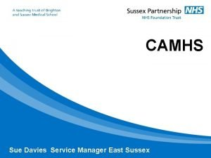 CAMHS Sue Davies Service Manager East Sussex Statistics