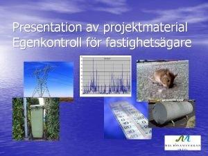 Presentation av projektmaterial Egenkontroll fr fastighetsgare Syfte med