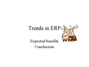 Trends in ERP Expected benefits Conclusions Expected Benefits