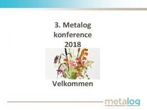 3 Metalog konference 2018 Velkommen 3 Metalog konference