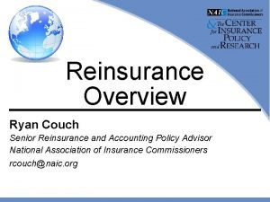 Reinsurance Overview Ryan Couch Senior Reinsurance and Accounting