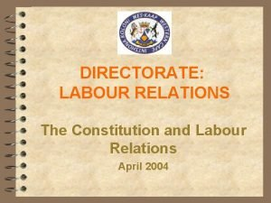 DIRECTORATE LABOUR RELATIONS The Constitution and Labour Relations