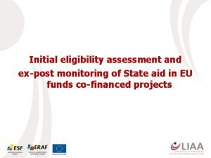 Initial eligibility assessment and expost monitoring of State