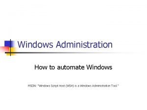 Windows Administration How to automate Windows MSDN Windows