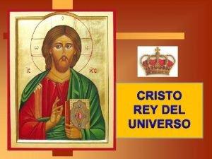 CRISTO REY DEL UNIVERSO En este ltimo Domingo