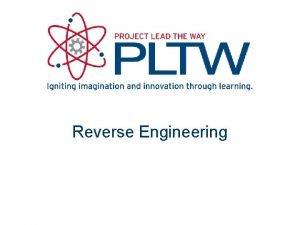 Reverse Engineering WHAT is Reverse Engineering Reverse engineering