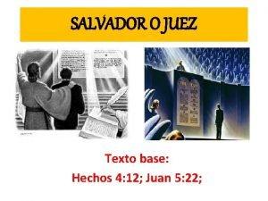 SALVADOR O JUEZ Texto base Hechos 4 12