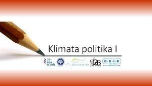 Klimata politika I KLIMATA POLITIKAS PAMATVIRZIENI Klimata politikas