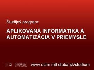 tudijn program APLIKOVAN INFORMATIKA A AUTOMATIZCIA V PRIEMYSLE