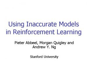 Using Inaccurate Models in Reinforcement Learning Pieter Abbeel