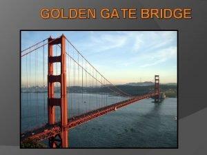GOLDEN GATE BRIDGE Golden Gate Bridge a suspension