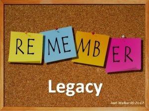 Legacy Josh Walker 05 21 17 Legacy What