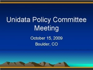 Unidata Policy Committee Meeting October 15 2009 Boulder