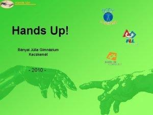 Hands Up Bnyai Jlia Gimnzium Kecskemt 2010 Hands