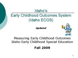 Idahos Early Childhood Outcomes System Idaho ECOS Updated