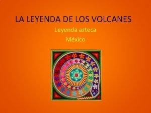 LA LEYENDA DE LOS VOLCANES Leyenda azteca Mxico