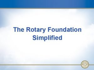 The Rotary Foundation Simplified The Rotary Foundation Rotary