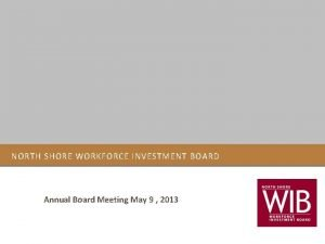 NORTH SHORE WORKFORCE INVESTMENT BOARD Annual Board Meeting