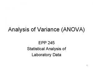 Analysis of Variance ANOVA EPP 245 Statistical Analysis