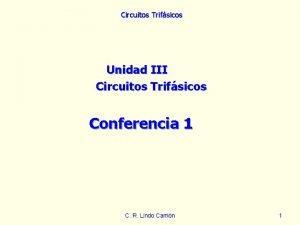 Circuitos Trifsicos Unidad III Circuitos Trifsicos Conferencia 1