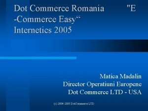 Dot Commerce Romania Commerce Easy Internetics 2005 E