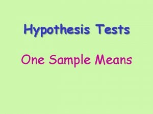 Hypothesis Tests One Sample Means What are hypothesis