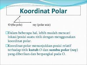 Koordinat Polar O the pole ray polar axis