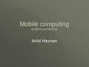 Mobile computing by Mc Kay and Marshall Arild