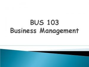 BUS 103 Business Management Business Management BUS 103