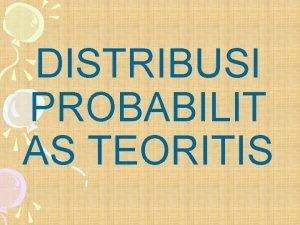 DISTRIBUSI PROBABILIT AS TEORITIS Distribusi Probabilitas Teoritis Penyusunan