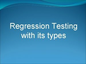 Regression Testing with its types Regression Testing If