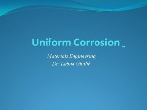 Uniform Corrosion Materials Engineering Dr Lubna Ghalib Uniform