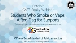 October GATE Equity Webinar Students Who Smoke or