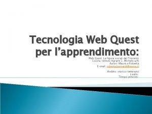 Tecnologia Web Quest per lapprendimento Web Quest Le