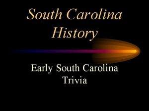 South Carolina History Early South Carolina Trivia Which