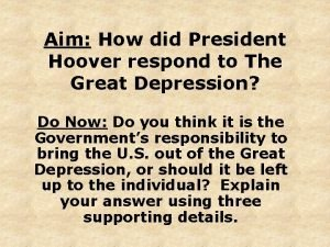 Aim How did President Hoover respond to The