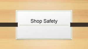 Shop Safety General Shop Safety Rules The most