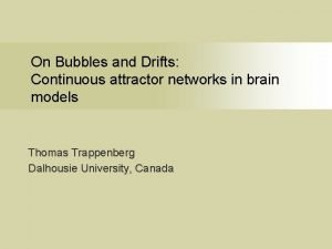 On Bubbles and Drifts Continuous attractor networks in