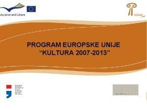 PROGRAM EUROPSKE UNIJE KULTURA 2007 2013 TO JE