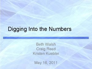Digging Into the Numbers Beth Walsh Craig Reed
