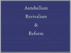 Antebellum Revivalism Reform The Rise of Popular Religion