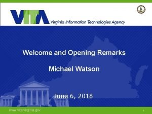 Welcome and Opening Remarks Michael Watson June 6
